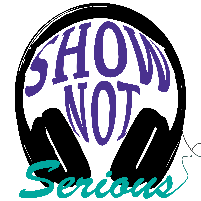 Show Not Serious
